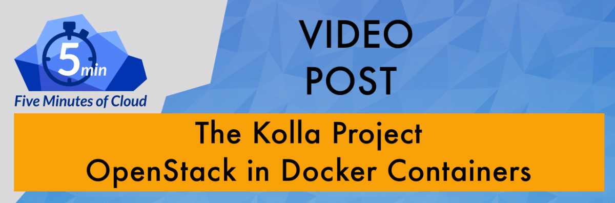 The OpenStack Kolla Project - Deploy OpenStack in Docker Containers